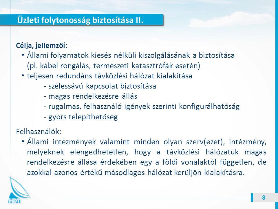 Üzleti folytonosság biztosítása II. 8 Célja, jellemzői: Állami folyamatok kiesés nélküli kiszolgálásának a biztosítása (pl. kábel rongálás, természeti