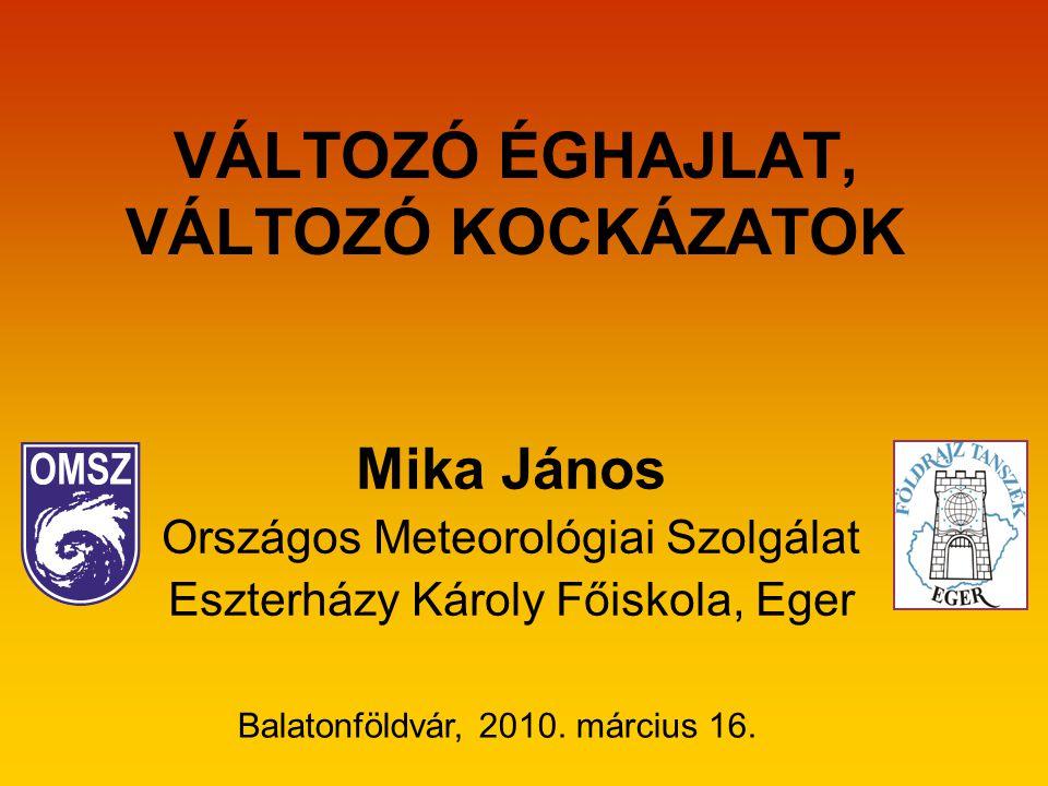 VÁLTOZÓ ÉGHAJLAT, VÁLTOZÓ KOCKÁZATOK Mika János Országos Meteorológiai Szolgálat Eszterházy Károly Főiskola, Eger Balatonföldvár, 2010.