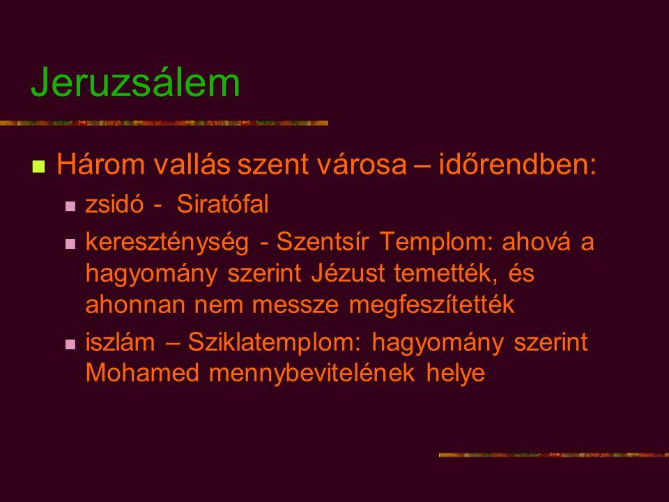 Jeruzsálem Három vallás szent városa – időrendben: zsidó - Siratófal kereszténység - Szentsír Templom: ahová a hagyomány szerint Jézust temették, és ahonnan nem messze megfeszítették iszlám – Sziklatemplom: hagyomány szerint Mohamed mennybevitelének helye