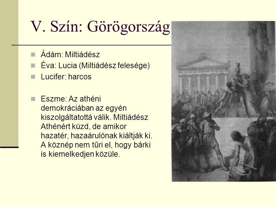 V. Szín: Görögország Ádám: Miltiádész Éva: Lucia (Miltiádész felesége) Lucifer: harcos Eszme: Az athéni demokráciában az egyén kiszolgáltatottá válik.