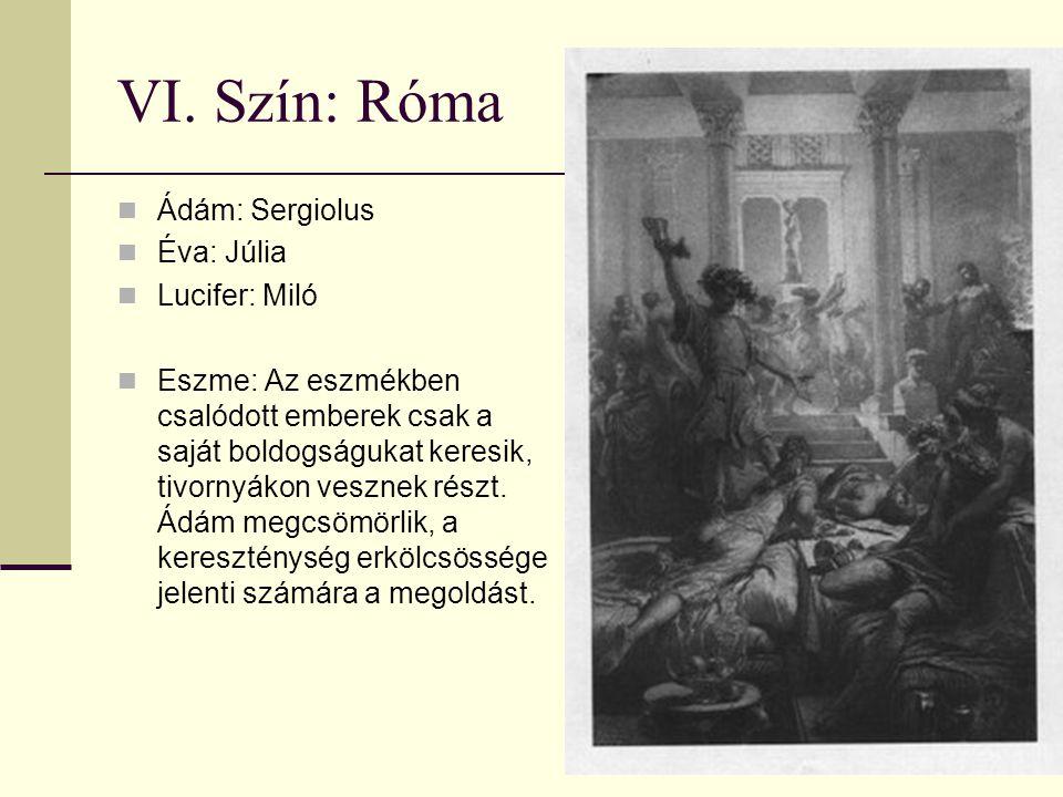 VI. Szín: Róma Ádám: Sergiolus Éva: Júlia Lucifer: Miló Eszme: Az eszmékben csalódott emberek csak a saját boldogságukat keresik, tivornyákon vesznek