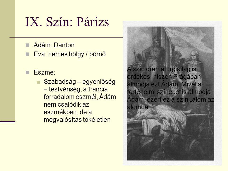 IX. Szín: Párizs Ádám: Danton Éva: nemes hölgy / pórnő Eszme: Szabadság – egyenlőség – testvériség, a francia forradalom eszméi, Ádám nem csalódik az