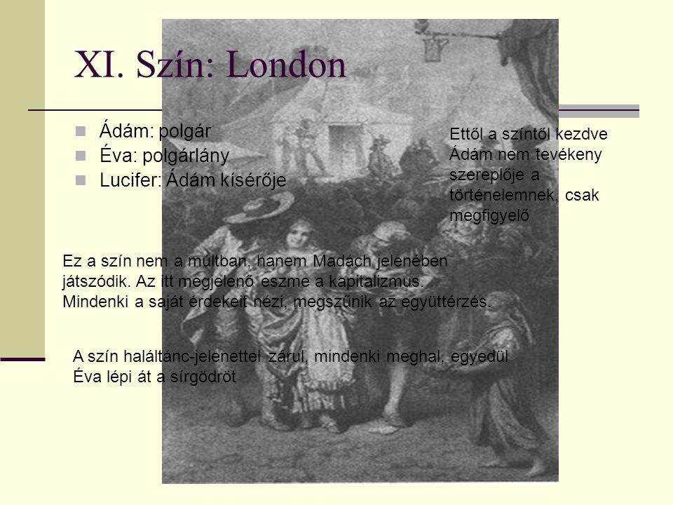 XI. Szín: London Ádám: polgár Éva: polgárlány Lucifer: Ádám kísérője Ettől a színtől kezdve Ádám nem tevékeny szereplője a történelemnek, csak megfigy