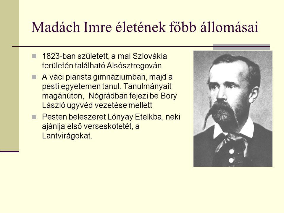 Személyes tragédiák Madách életében Az 1848-49-es szabadságharc idején a nővérét és családját román parasztok felkoncolták 1851-ben Rákóczy János szabadságharcos rejtegetése miatt börtönbe zárták 1854-ben elvált feleségétől