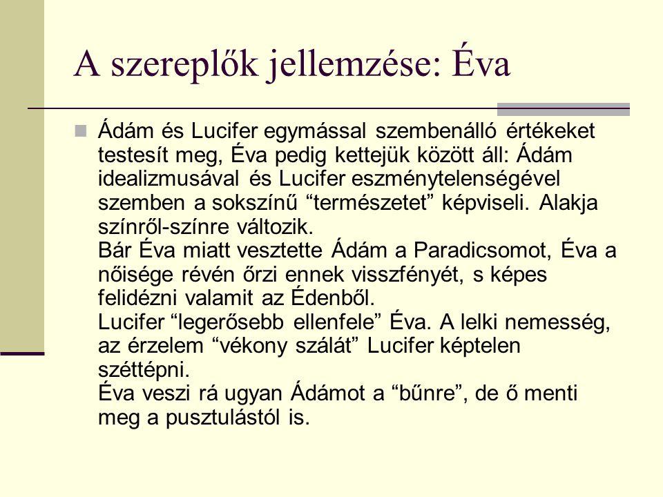 A szereplők jellemzése: Éva Ádám és Lucifer egymással szembenálló értékeket testesít meg, Éva pedig kettejük között áll: Ádám idealizmusával és Lucifer eszménytelenségével szemben a sokszínű természetet képviseli.