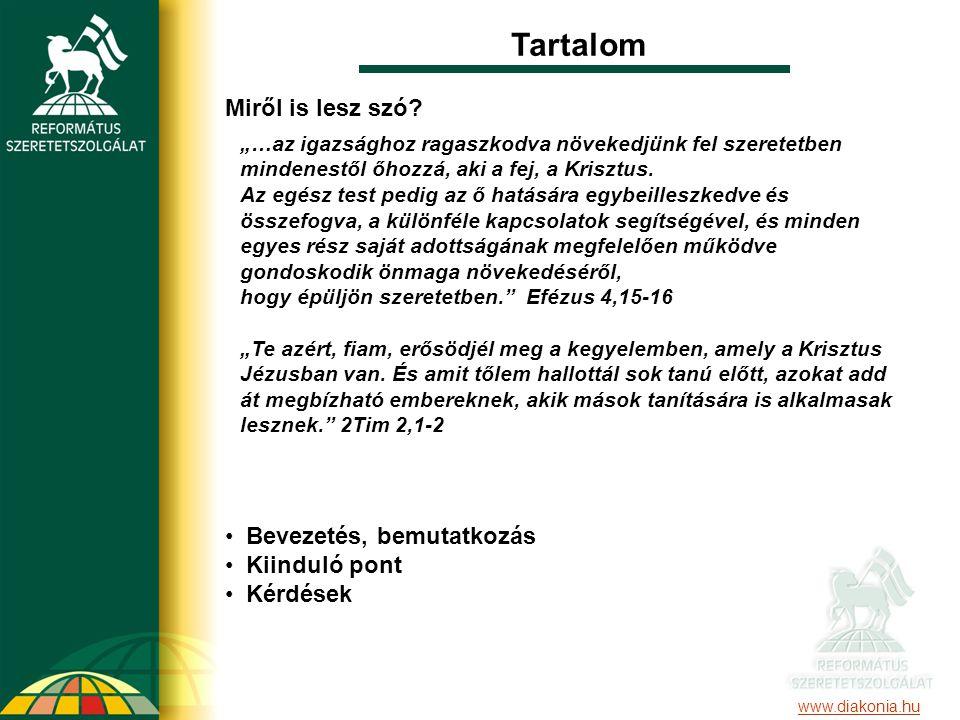 """Tartalom Miről is lesz szó? Bevezetés, bemutatkozás Kiinduló pont Kérdések www.diakonia.hu """"…az igazsághoz ragaszkodva növekedjünk fel szeretetben min"""