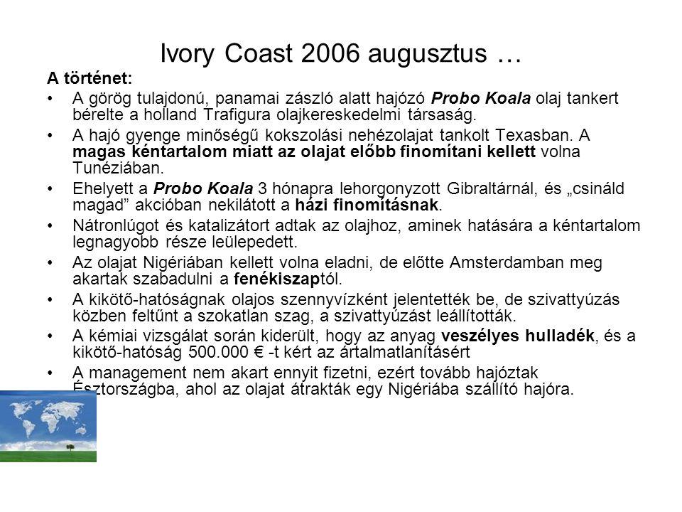 Ivory Coast 2006 augusztus … A történet: A görög tulajdonú, panamai zászló alatt hajózó Probo Koala olaj tankert bérelte a holland Trafigura olajkereskedelmi társaság.