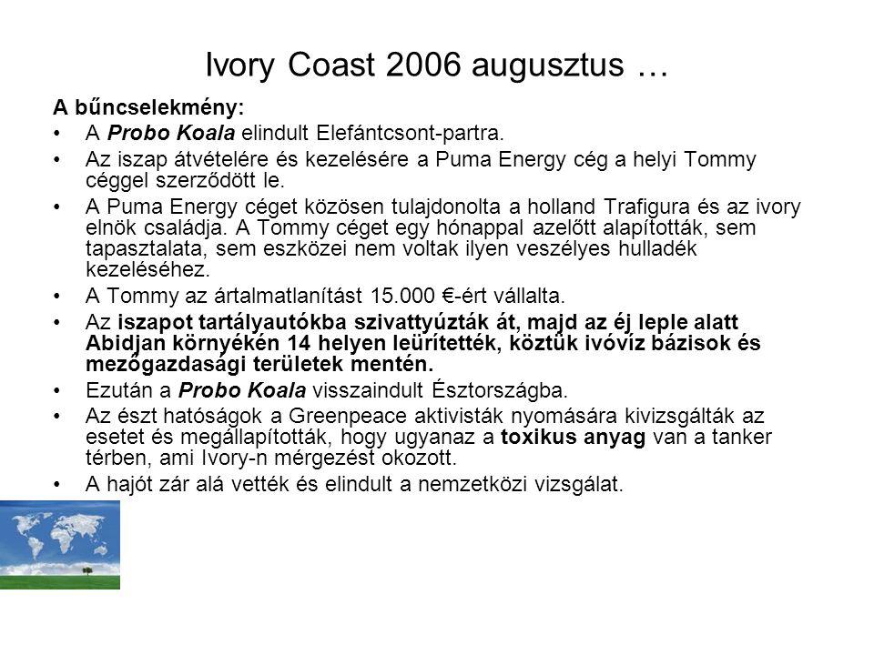 Ivory Coast 2006 augusztus … A bűncselekmény: A Probo Koala elindult Elefántcsont-partra. Az iszap átvételére és kezelésére a Puma Energy cég a helyi