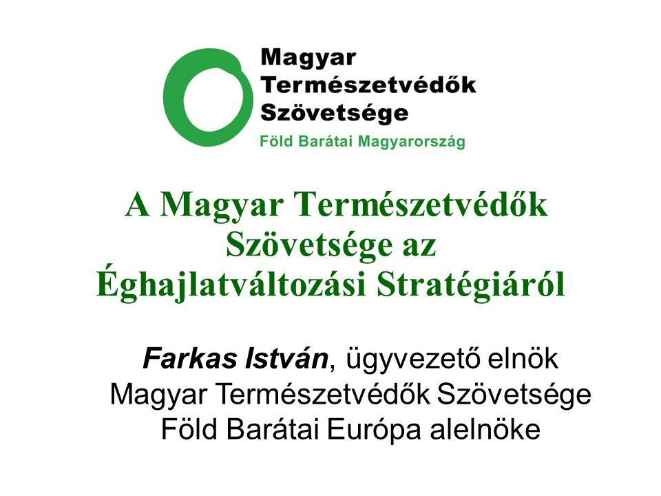 A Magyar Természetvédők Szövetsége az Éghajlatváltozási Stratégiáról Farkas István, ügyvezető elnök Magyar Természetvédők Szövetsége Föld Barátai Euró