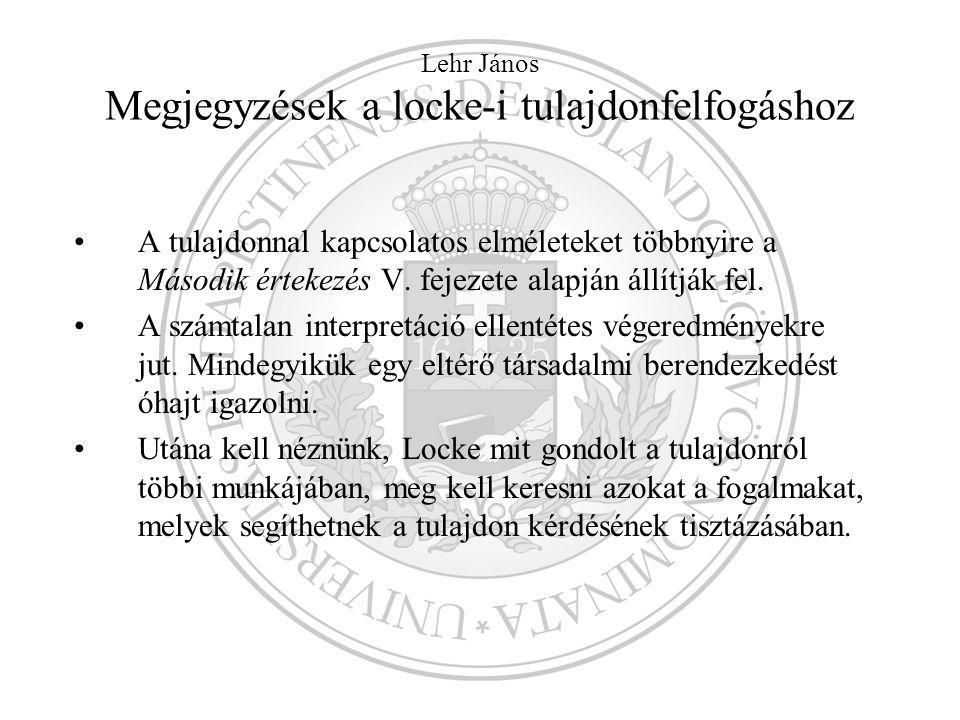 Lehr János Megjegyzések a locke-i tulajdonfelfogáshoz A tulajdonnal kapcsolatos elméleteket többnyire a Második értekezés V. fejezete alapján állítják