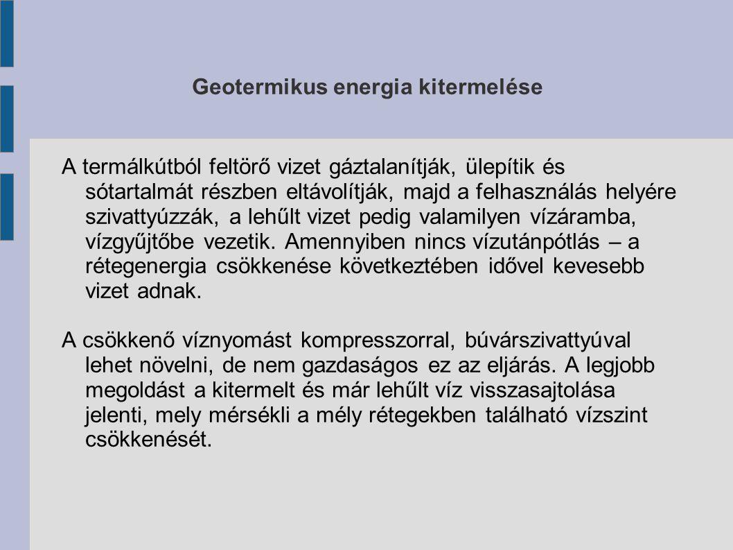 Geotermikus energia kitermelése A termálkútból feltörő vizet gáztalanítják, ülepítik és sótartalmát részben eltávolítják, majd a felhasználás helyére