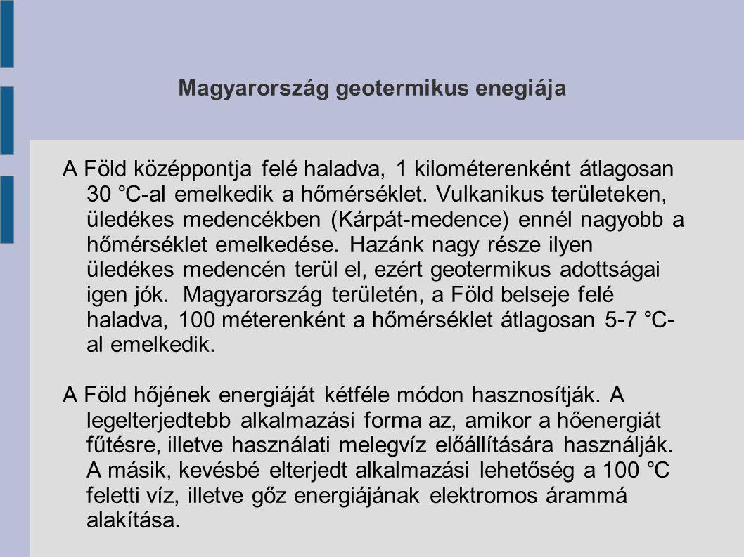 Magyarország geotermikus enegiája A Föld középpontja felé haladva, 1 kilométerenként átlagosan 30 ° C-al emelkedik a hőmérséklet. Vulkanikus területek