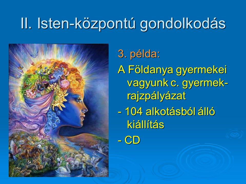II. Isten-központú gondolkodás 3. példa: A Földanya gyermekei vagyunk c. gyermek- rajzpályázat - 104 alkotásból álló kiállítás - CD