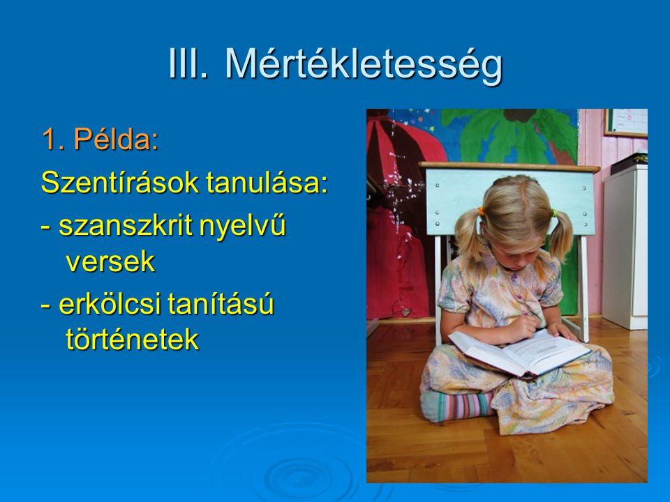 III. Mértékletesség 1. Példa: Szentírások tanulása: - szanszkrit nyelvű versek - erkölcsi tanítású történetek