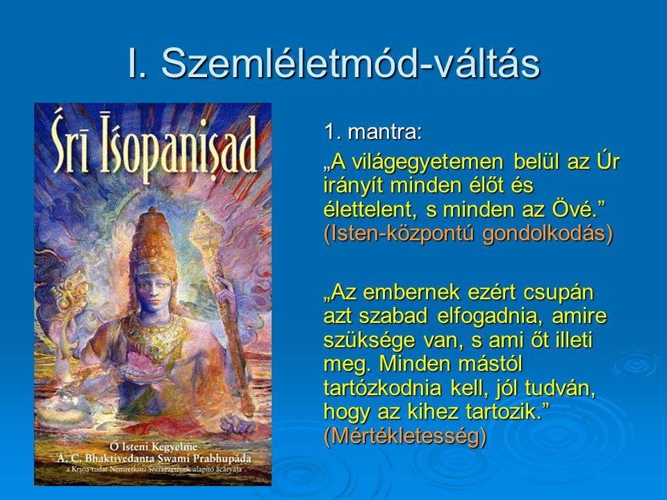"""I. Szemléletmód-váltás 1. mantra: """"A világegyetemen belül az Úr irányít minden élőt és élettelent, s minden az Övé."""" (Isten-központú gondolkodás) """"Az"""
