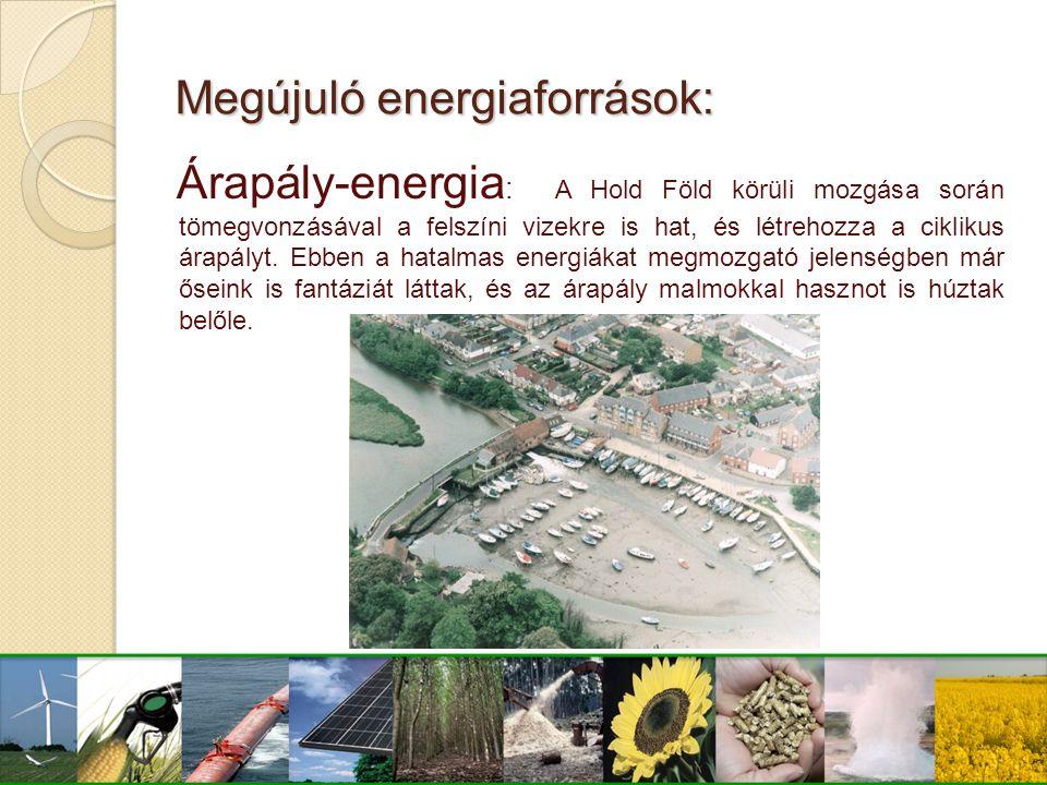 Megújuló energiaforrások: Árapály-energia : A Hold Föld körüli mozgása során tömegvonzásával a felszíni vizekre is hat, és létrehozza a ciklikus árapá