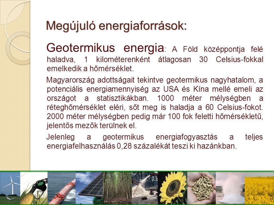 Megújuló energiaforrások: Geotermikus energia : A Föld középpontja felé haladva, 1 kilométerenként átlagosan 30 Celsius-fokkal emelkedik a hőmérséklet