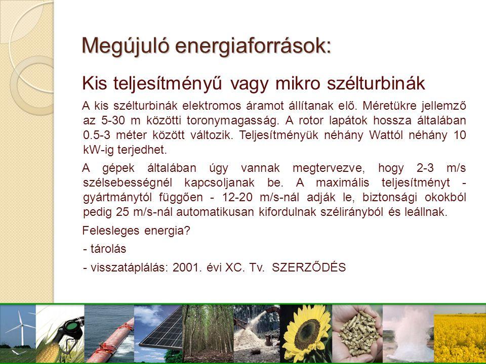 Megújuló energiaforrások: Kis teljesítményű vagy mikro szélturbinák A kis szélturbinák elektromos áramot állítanak elő. Méretükre jellemző az 5-30 m k