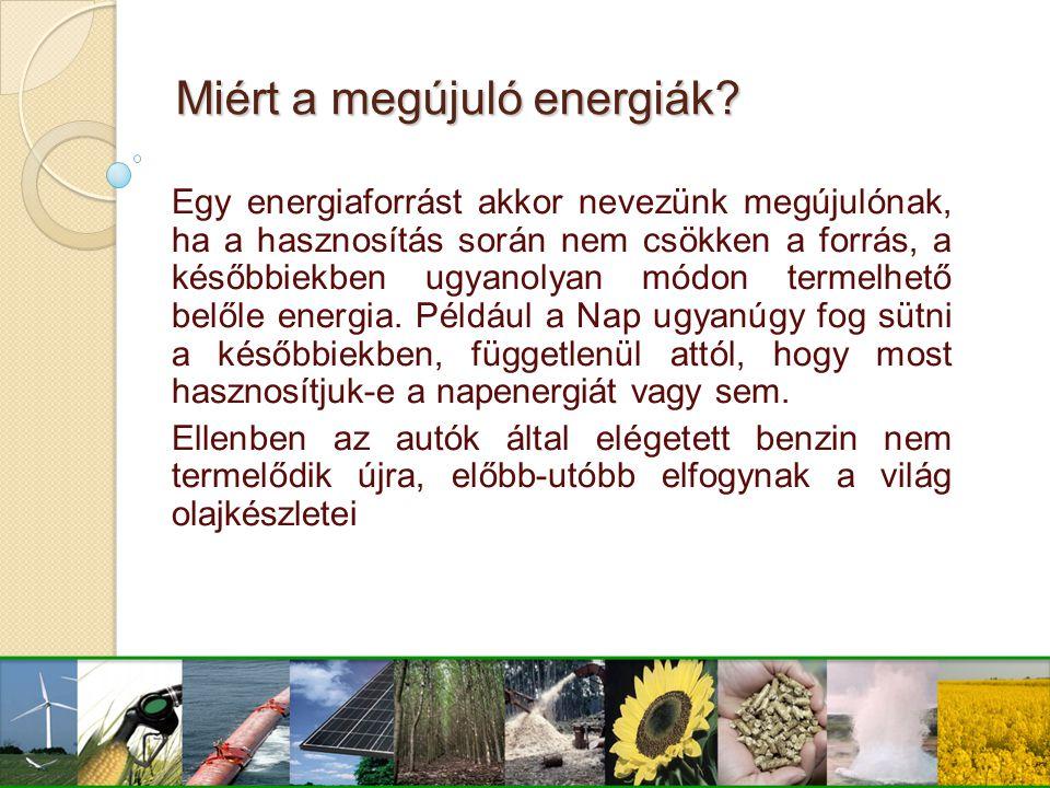 Egy energiaforrást akkor nevezünk megújulónak, ha a hasznosítás során nem csökken a forrás, a későbbiekben ugyanolyan módon termelhető belőle energia.