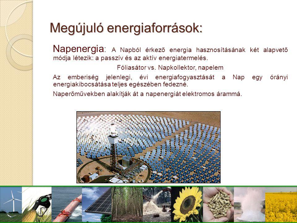 Megújuló energiaforrások: Vízenergia: A vízienergia megújuló energia, nem szennyezi a környezetet és nem termel sem szén-dioxidot, sem más, melegházhatást kiváltó gázt.