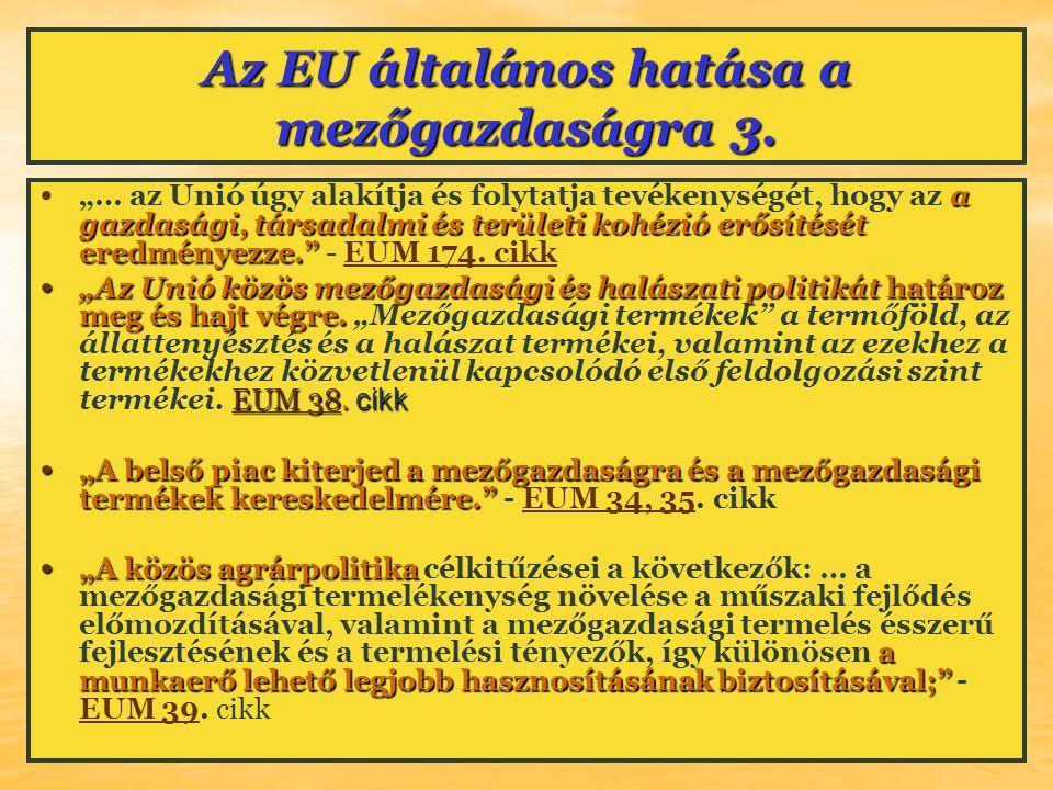 """Az EU általános hatása a mezőgazdaságra 3. a gazdasági, társadalmi és területi kohézió erősítését eredményezze."""" """"… az Unió úgy alakítja és folytatja"""