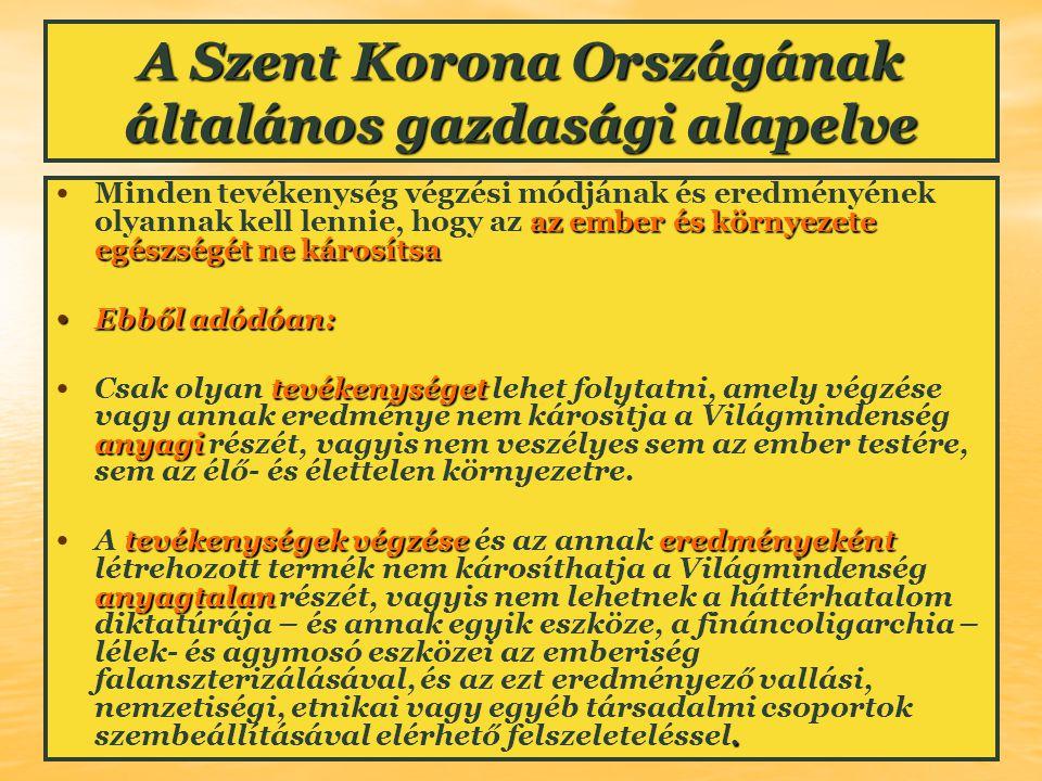 A Szent Korona Országának általános gazdasági alapelve az ember és környezete egészségét ne károsítsa Minden tevékenység végzési módjának és eredményé