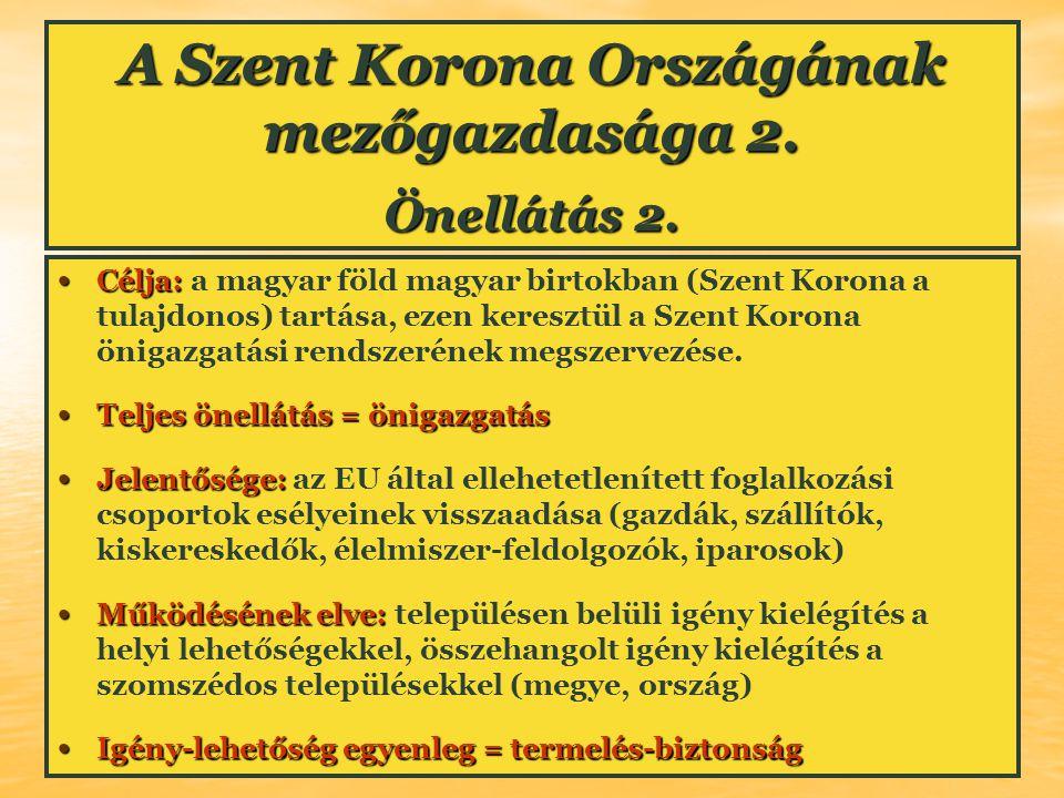 A Szent Korona Országának mezőgazdasága 2. Önellátás 2. Célja: Célja: a magyar föld magyar birtokban (Szent Korona a tulajdonos) tartása, ezen kereszt
