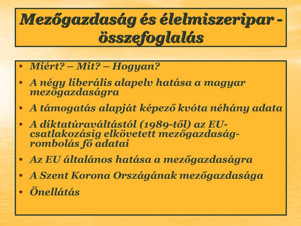 Mezőgazdaság és élelmiszeripar - összefoglalás Miért? – Mit? – Hogyan? A négy liberális alapelv hatása a magyar mezőgazdaságra A támogatás alapját kép