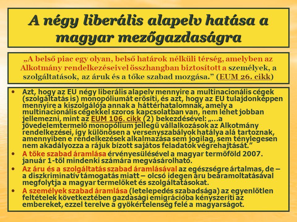 A négy liberális alapelv hatása a magyar mezőgazdaságra Azt, hogy az EU négy liberális alapelv mennyire a multinacionális cégek (szolgáltatás is) mono
