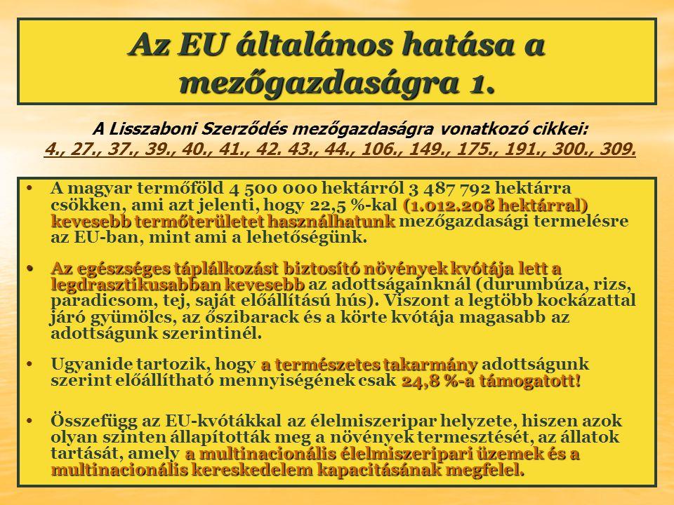 Az EU általános hatása a mezőgazdaságra 1. (1.012.208 hektárral) kevesebb termőterületet használhatunk A magyar termőföld 4 500 000 hektárról 3 487 79