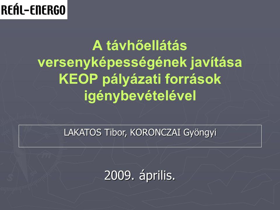 A távhőellátás versenyképességének javítása KEOP pályázati források igénybevételével LAKATOS Tibor, KORONCZAI Gyöngyi 2009. április.