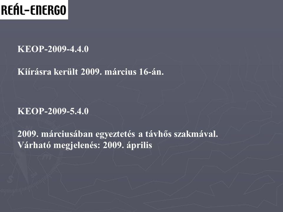 KEOP-2009-4.4.0 Kiírásra került 2009. március 16-án. KEOP-2009-5.4.0 2009. márciusában egyeztetés a távhős szakmával. Várható megjelenés: 2009. áprili