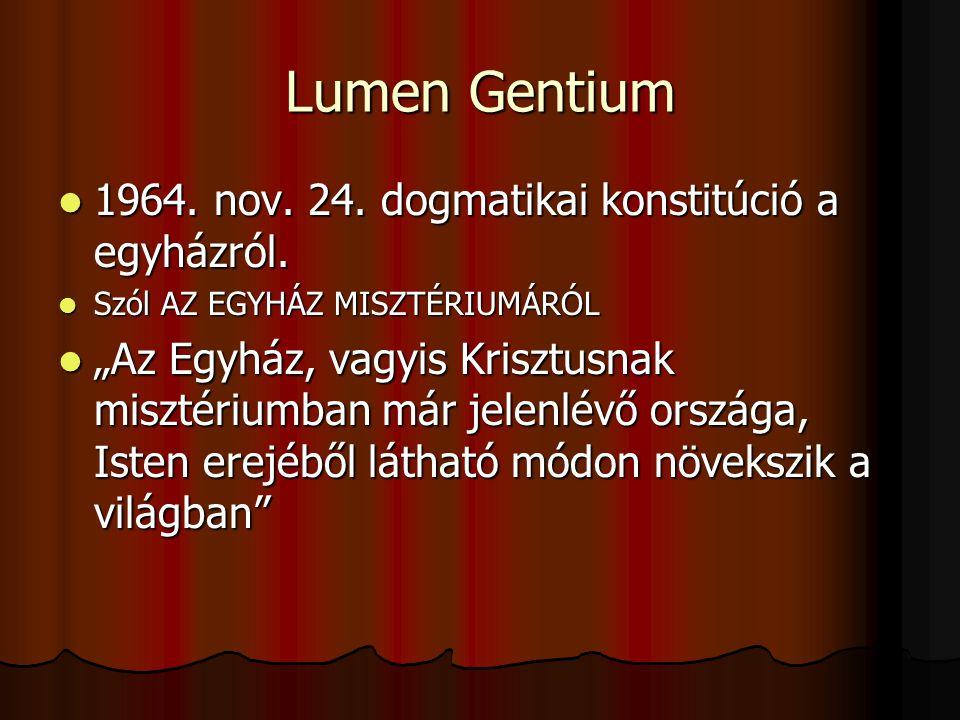 Lumen Gentium 1964.nov. 24. dogmatikai konstitúció a egyházról.