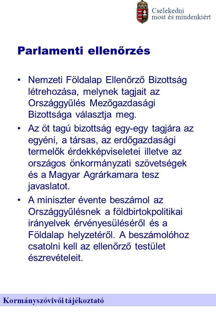 Kormányszóvivői tájékoztató Cselekedni most és mindenkiért Parlamenti ellenőrzés Nemzeti Földalap Ellenőrző Bizottság létrehozása, melynek tagjait az Országgyűlés Mezőgazdasági Bizottsága választja meg.