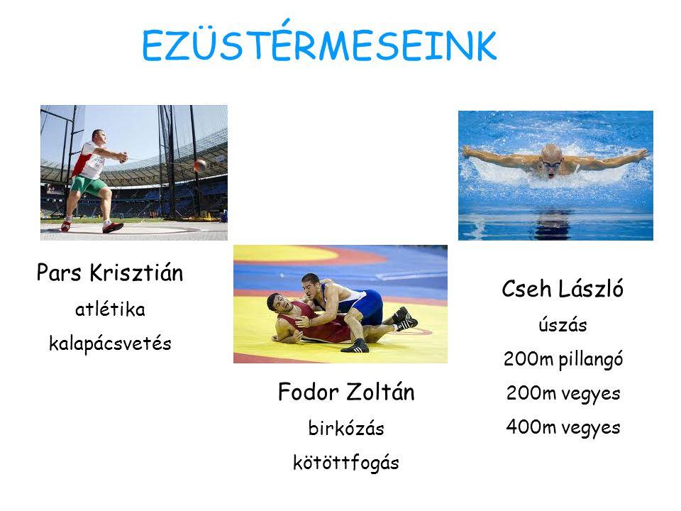 EZÜSTÉRMESEINK Pars Krisztián atlétika kalapácsvetés Fodor Zoltán birkózás kötöttfogás Cseh László úszás 200m pillangó 200m vegyes 400m vegyes