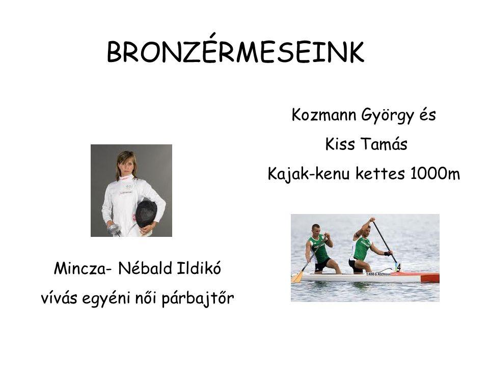 BRONZÉRMESEINK Mincza- Nébald Ildikó vívás egyéni női párbajtőr Kozmann György és Kiss Tamás Kajak-kenu kettes 1000m