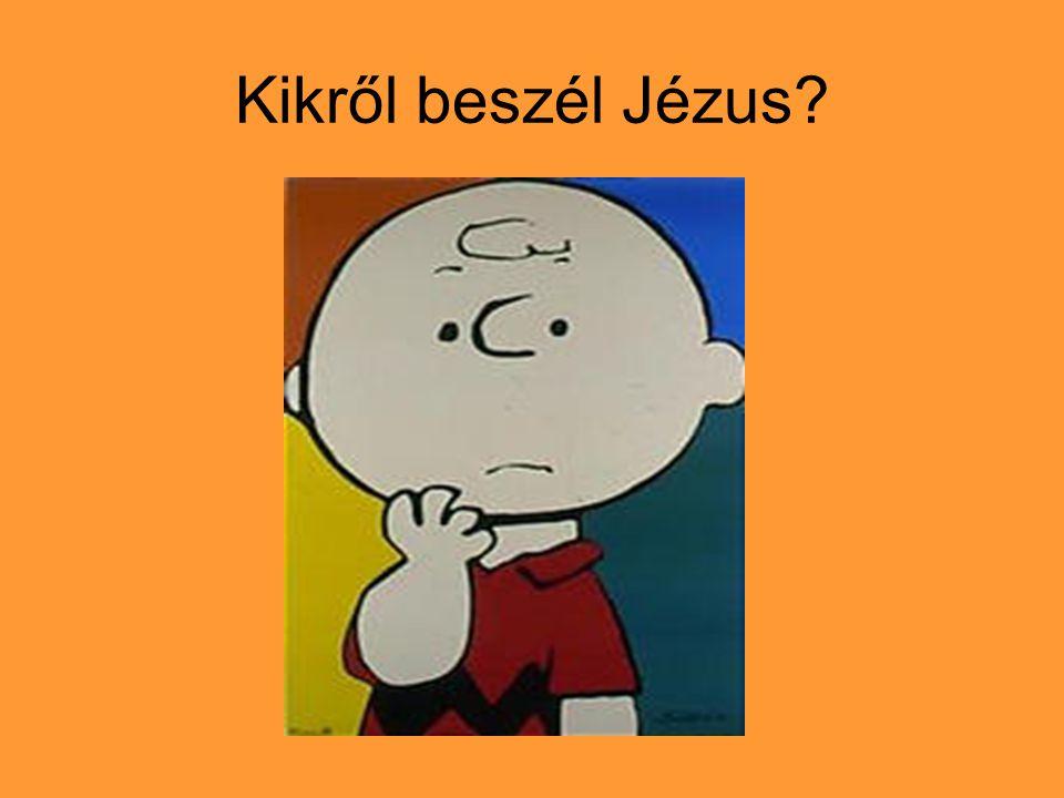 Kikről beszél Jézus?
