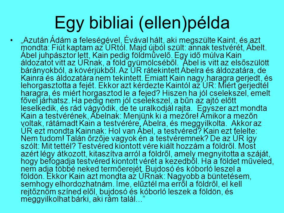 """Egy bibliai (ellen)példa """"Azután Ádám a feleségével, Évával hált, aki megszülte Kaint, és azt mondta: Fiút kaptam az ÚRtól. Majd újból szült: annak te"""