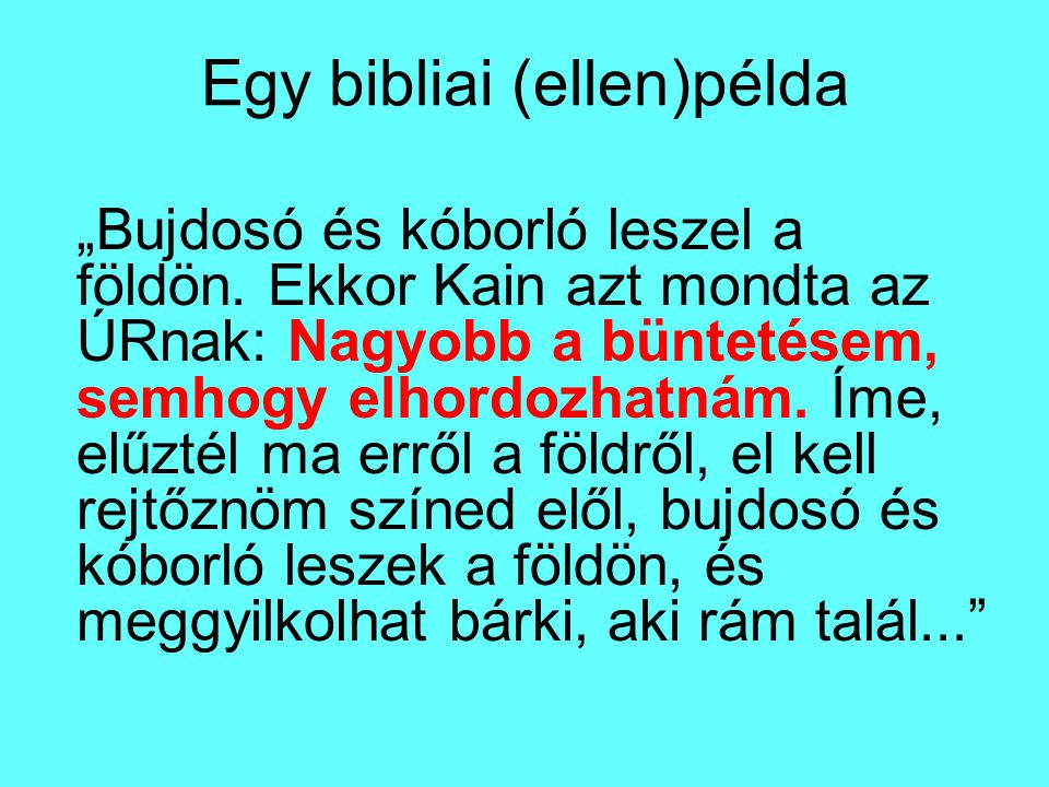 """Egy bibliai (ellen)példa """"Bujdosó és kóborló leszel a földön. Ekkor Kain azt mondta az ÚRnak: Nagyobb a büntetésem, semhogy elhordozhatnám. Íme, elűzt"""