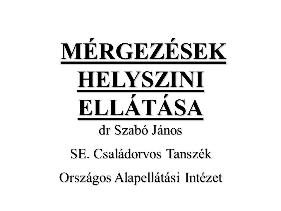 MÉRGEZÉSEK HELYSZINI ELLÁTÁSA MÉRGEZÉSEK HELYSZINI ELLÁTÁSA dr Szabó János SE.