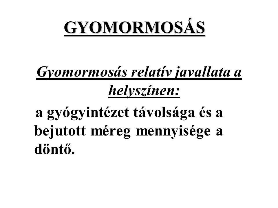 GYOMORMOSÁS Gyomormosás relatív javallata a helyszínen: a gyógyintézet távolsága és a bejutott méreg mennyisége a döntő.
