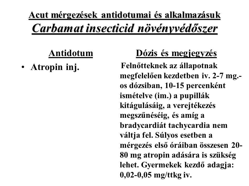 Acut mérgezések antidotumai és alkalmazásuk Carbamat insecticid növényvédőszer Antidotum Atropin inj.