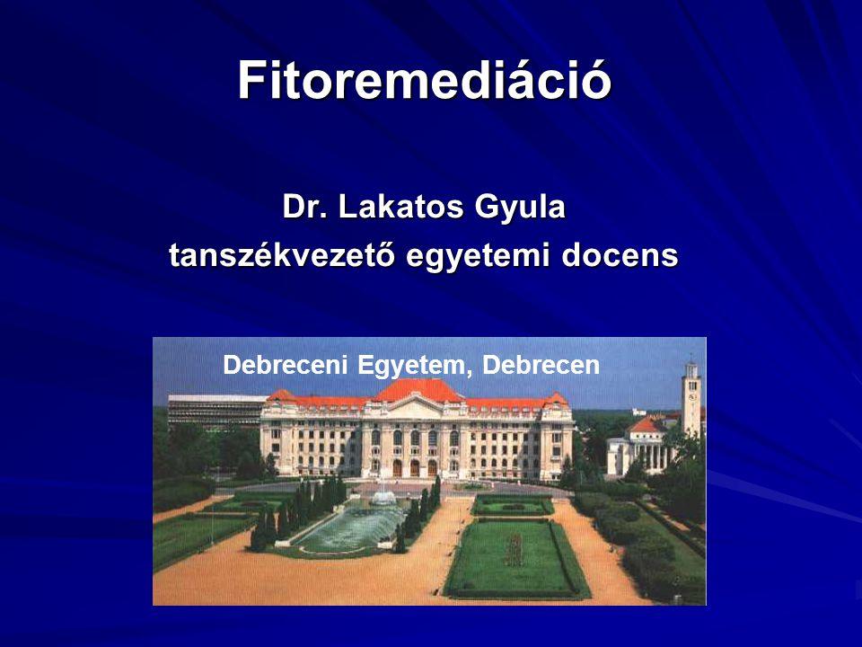 Fitoremediáció Dr. Lakatos Gyula tanszékvezető egyetemi docens Debreceni Egyetem, Debrecen