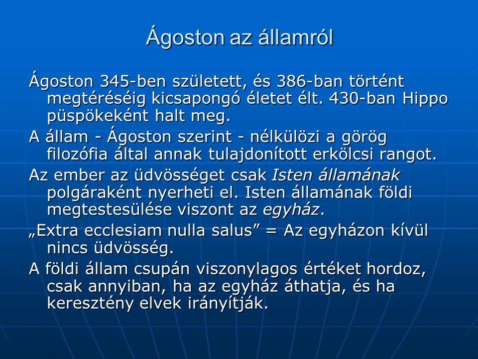 Ágoston az államról Ágoston 345-ben született, és 386-ban történt megtéréséig kicsapongó életet élt.