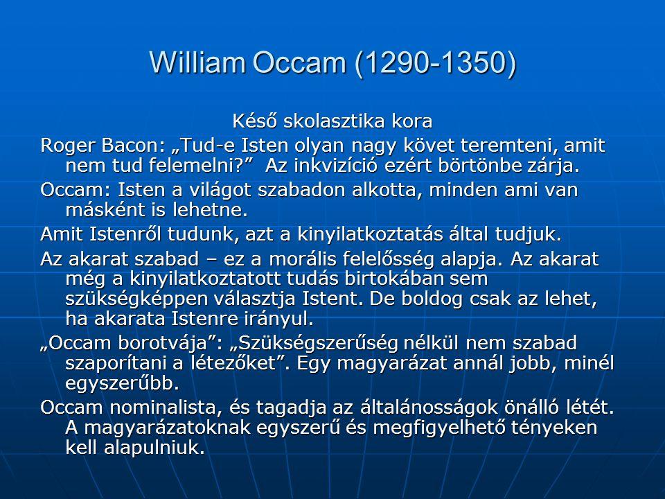 """William Occam (1290-1350) Késő skolasztika kora Roger Bacon: """"Tud-e Isten olyan nagy követ teremteni, amit nem tud felemelni? Az inkvizíció ezért börtönbe zárja."""