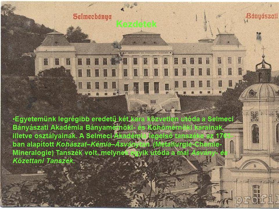 Kezdetek Egyetemünk legrégibb eredetű két kara közvetlen utóda a Selmeci Bányászati Akadémia Bányamérnöki- és Kohómérnöki karainak, illetve osztályainak.