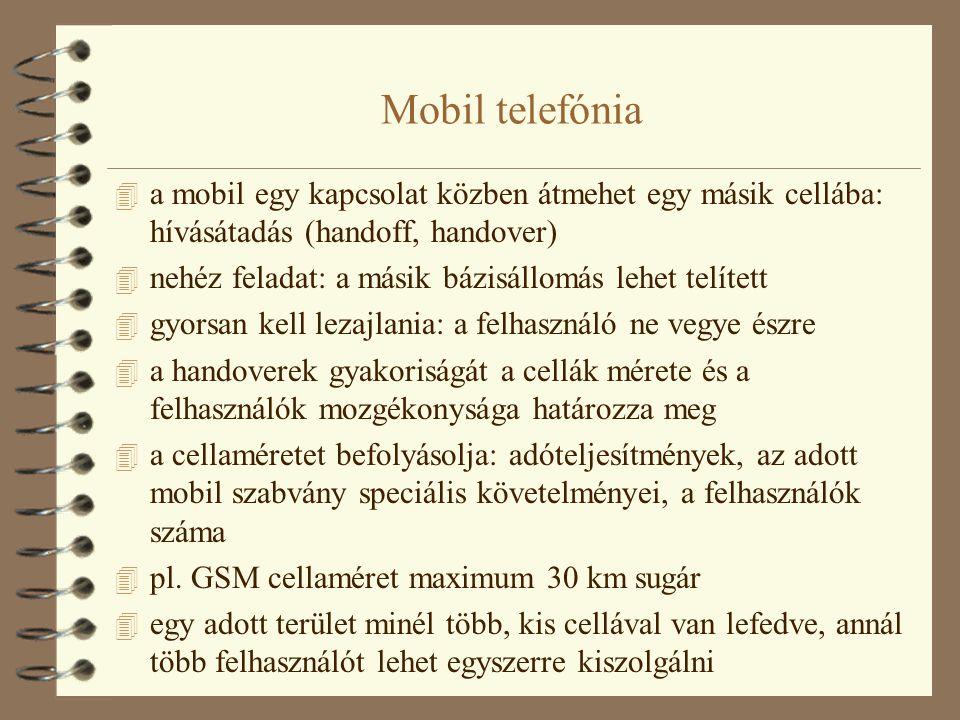 Mobil telefónia 4 a mobil egy kapcsolat közben átmehet egy másik cellába: hívásátadás (handoff, handover) 4 nehéz feladat: a másik bázisállomás lehet