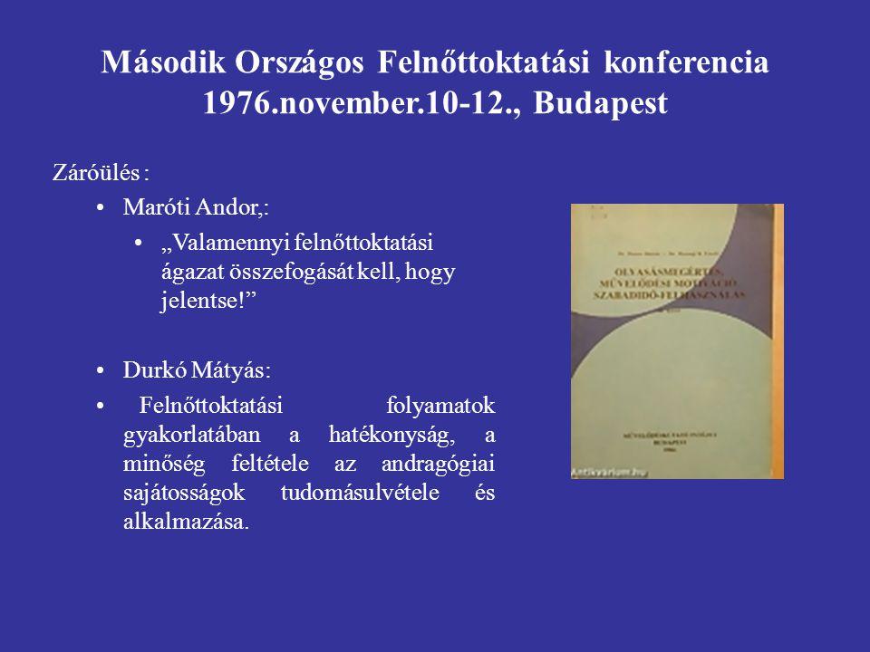 """Záróülés : Maróti Andor,: """"Valamennyi felnőttoktatási ágazat összefogását kell, hogy jelentse! Durkó Mátyás: Felnőttoktatási folyamatok gyakorlatában a hatékonyság, a minőség feltétele az andragógiai sajátosságok tudomásulvétele és alkalmazása."""