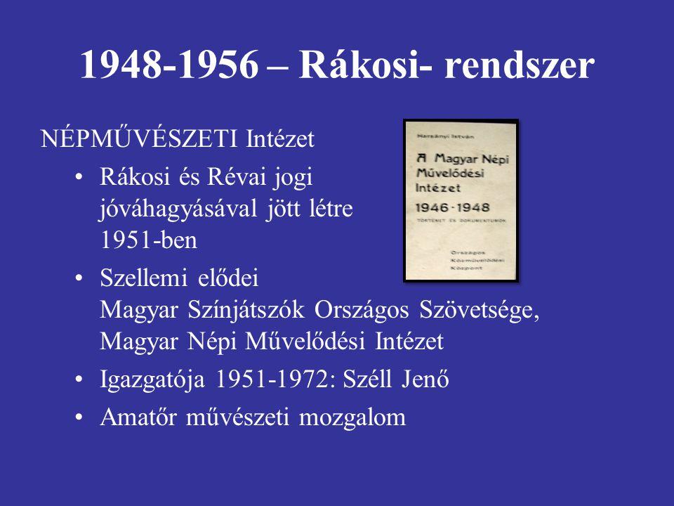 1948-1956 – Rákosi- rendszer NÉPMŰVÉSZETI Intézet Rákosi és Révai jogi jóváhagyásával jött létre 1951-ben Szellemi elődei Magyar Színjátszók Országos Szövetsége, Magyar Népi Művelődési Intézet Igazgatója 1951-1972: Széll Jenő Amatőr művészeti mozgalom