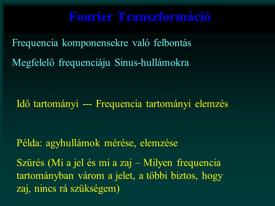 Fourier Transzformáció Frequencia komponensekre való felbontás Megfelelő frequenciáju Sinus-hullámokra Idő tartományi --- Frequencia tartományi elemzé